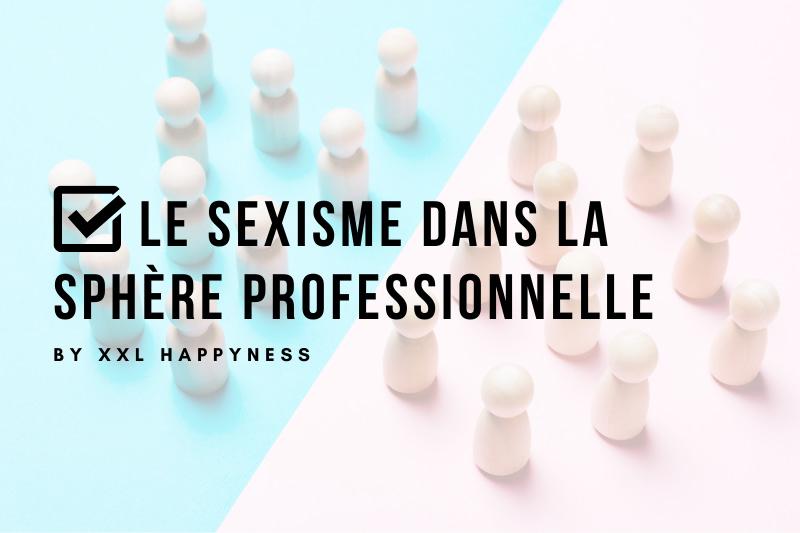 XXL Happyness sexisme dans la sphère professionnelle