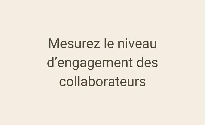 Mesurez le niveau d'engagement des collaborateur grâce au baromètre QVT